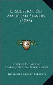 Discussion On American Slavery (1836) - George Thompson, Robert Jefferson Breckinridge