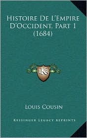 Histoire de L'Empire D'Occident, Part 1 (1684) - Louis Cousin-Despreaux