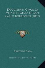 Documenti Circa La Vita E Le Gesta Di San Carlo Borromeo (1857) - Aristide Sala