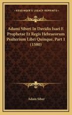 Adami Siberi in Davidis Isaei F. Prophetae Et Regis Hebraeorum Psalterium Libri Quinque, Part 1 (1580) - Adam Siber
