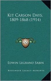 Kit Carson Days, 1809-1868 (1914) - Edwin Legrand Sabin