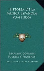 Historia De La Musica Espanola V3-4 (1856) - Mariano Soriano Fuertes Y Piqueras