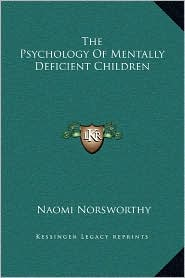 The Psychology Of Mentally Deficient Children - Naomi Norsworthy