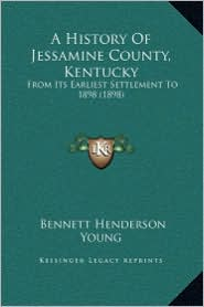 A History Of Jessamine County, Kentucky: From Its Earliest Settlement To 1898 (1898) - Bennett Henderson Young