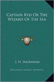 Captain Kyd Or The Wizard Of The Sea - J. H. Ingraham