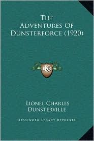 The Adventures Of Dunsterforce (1920) - Lionel Charles Dunsterville