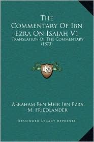 The Commentary Of Ibn Ezra On Isaiah V1: Translation Of The Commentary (1873) - Abraham Ben Meir Ibn Ezra, M. Friedlander (Editor)