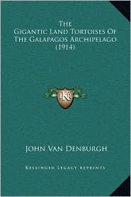 The Gigantic Land Tortoises Of The Galapagos Archipelago (1914) - John Van Denburgh