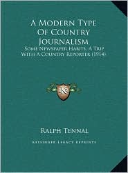 A Modern Type Of Country Journalism: Some Newspaper Habits, A Trip With A Country Reporter (1914) - Ralph Tennal