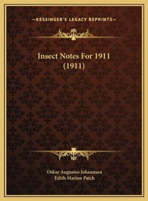 Insect Notes For 1911 (1911) - Oskar Augustus Johannsen, Edith Marion Patch