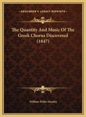 The Quantity and Music of the Greek Chorus Discovered (1847) - William Willis Moseley
