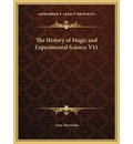 The History of Magic and Experimental Science V11 the History of Magic and Experimental Science V11 - Professor Lynn Thorndike
