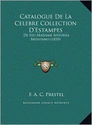 Catalogue De La Celebre Collection D'Estampes: De Feu Madame Antonia Brentano (1870) - F.A.C. Prestel
