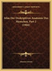 Atlas Der Deskriptiven Anatomie Des Menschen, Part 2 (1904) - Johannes Sobotta