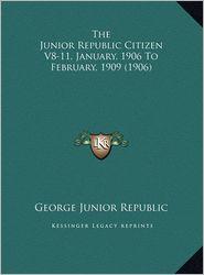 The Junior Republic Citizen V8-11, January, 1906 To February, 1909 (1906) - George Junior George Junior Republic