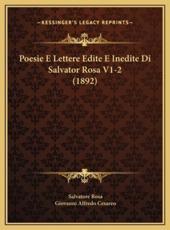 Poesie E Lettere Edite E Inedite Di Salvator Rosa V1-2 (1892) - Salvatore Rosa