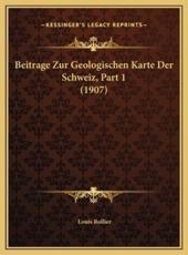 Beitrage Zur Geologischen Karte Der Schweiz, Part 1 (1907) - Louis Rollier