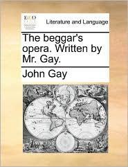 The Beggar's Opera. Written By Mr. Gay.