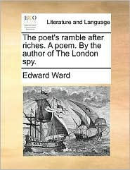 The poet's ramble after riches. A poem. By the author of The London spy. - Edward Ward