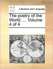 The poetry of the World. . Volume 4 of 4 - See Notes Multiple Contributors