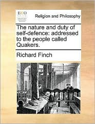 The nature and duty of self-defence: addressed to the people called Quakers. - Richard Finch