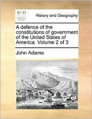 A Defence of the Constitutions of Government of the United States of America. Volume 2 of 3