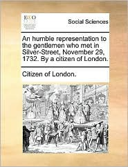 An humble representation to the gentlemen who met in Silver-Street, November 29, 1732. By a citizen of London.