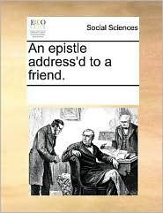 An epistle address'd to a friend.