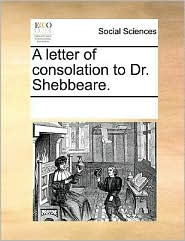 A letter of consolation to Dr. Shebbeare.