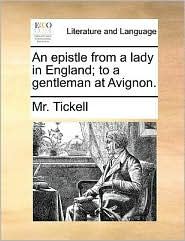 An epistle from a lady in England; to a gentleman at Avignon. - Mr. Tickell