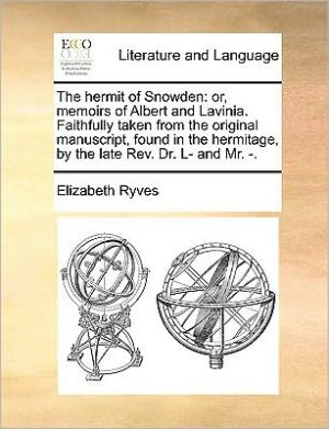 The hermit of Snowden: or, memoirs of Albert and Lavinia. Faithfully taken from the original manuscript, found in the hermitage, by the late Rev. Dr. L- and Mr. . - Elizabeth Ryves