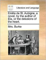 Emilia de St. Aubigne, a novel, by the author of Ela, or the delusions of the heart.