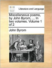 Miscellaneous poems, by John Byrom, ... In two volumes. Volume 1 of 2 - John Byrom