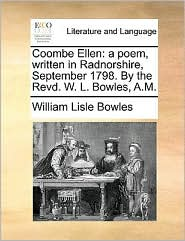 Coombe Ellen: a poem, written in Radnorshire, September 1798. By the Revd. W. L. Bowles, A.M.
