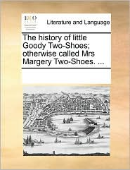 The history of little Goody Two-Shoes; otherwise called Mrs Margery Two-Shoes. . - See Notes Multiple Contributors