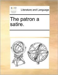 The patron a satire. - See Notes Multiple Contributors