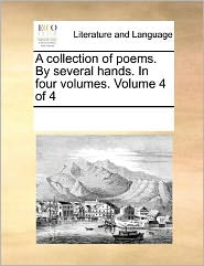 A collection of poems. By several hands. In four volumes. Volume 4 of 4 - See Notes Multiple Contributors