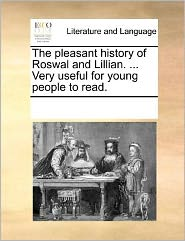 The pleasant history of Roswal and Lillian. ... Very useful for young people to read. - See Notes Multiple Contributors