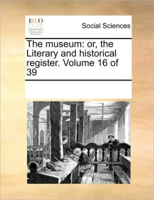 The museum: or, the Literary and historical register. Volume 16 of 39 - See Notes Multiple Contributors
