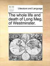 The Whole Life and Death of Long Meg, of Westminster. - Multiple Contributors