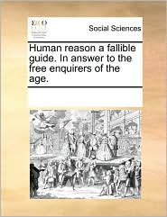 Human reason a fallible guide. In answer to the free enquirers of the age. - See Notes Multiple Contributors
