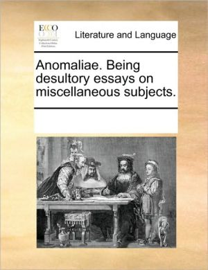 Anomaliae. Being desultory essays on miscellaneous subjects. - See Notes Multiple Contributors