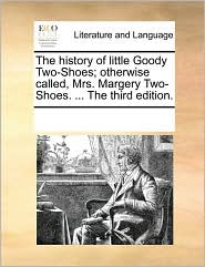 The history of little Goody Two-Shoes; otherwise called, Mrs. Margery Two-Shoes. . The third edition. - See Notes Multiple Contributors