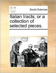 Italian tracts; or a collection of selected pieces. - See Notes Multiple Contributors