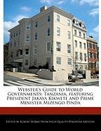 Webster's Guide to World Governments: Tanzania, Featuring President Jakaya Kikwete and Prime Minister Mizengo Pinda