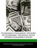 Economics Explained: History of Economic Thought, with Other Economics Issues
