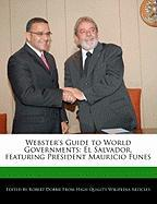 Webster's Guide to World Governments: El Salvador, Featuring President Mauricio Funes