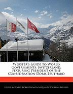 Webster's Guide to World Governments: Switzerland, Featuring President of the Confederation Doris Leuthard