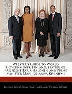 Webster's Guide to World Governments: Finland, Featuring President Tarja Halonen and Prime Minister Mari Johanna Kiviniemi