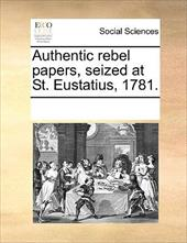 Authentic Rebel Papers, Seized at St. Eustatius, 1781. - Multiple Contributors